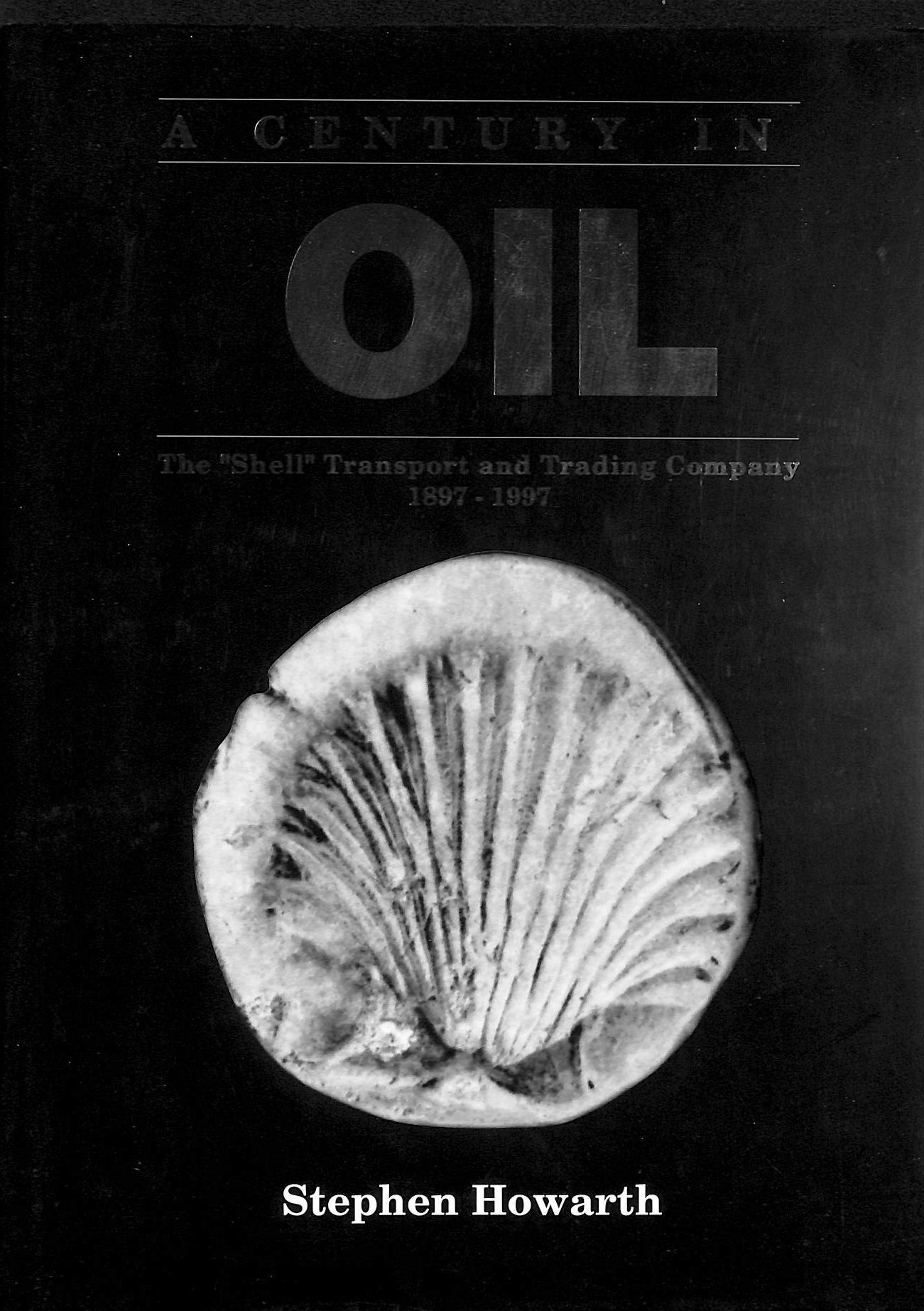 "Image for A Century in Oil : The ""Shell"" Transport and Trading Company 1897-1997"
