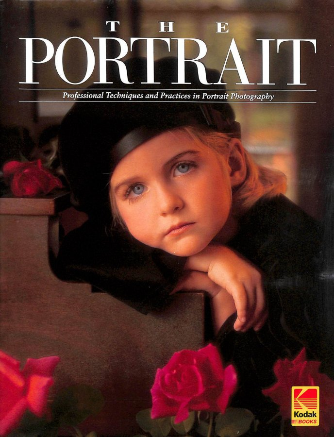 Image for The Portrait: Professional Techniques and Practices in Portrait Photography (Kodak Publication)