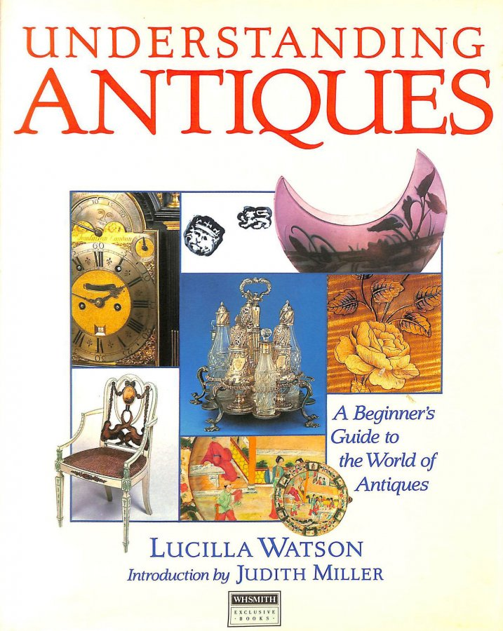 Image for Understanding Antiques - A Beginner's Guide to the World of Antiques