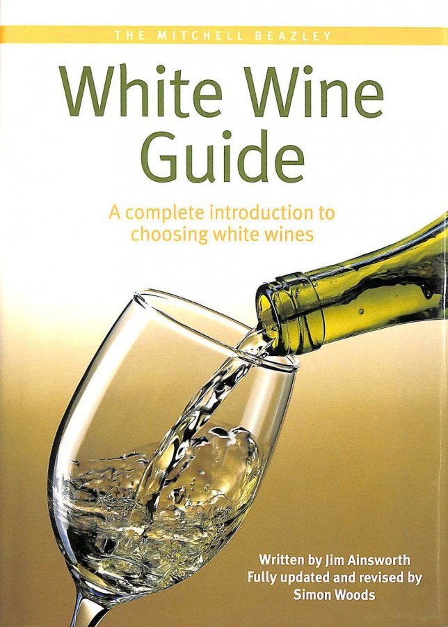 Image for The Mitchell Beazley White Wine Guide: A Complete Introduction to Choosing White Wine: A Complete Introduction to Choosing White Wines