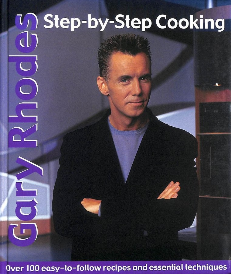 Image for Gary Rhodes Step-By-Step Cookery: 100 easy-to-follow recipes and essential techniques: Over 100 Easy-to-follow Recipes and Essential Techniques