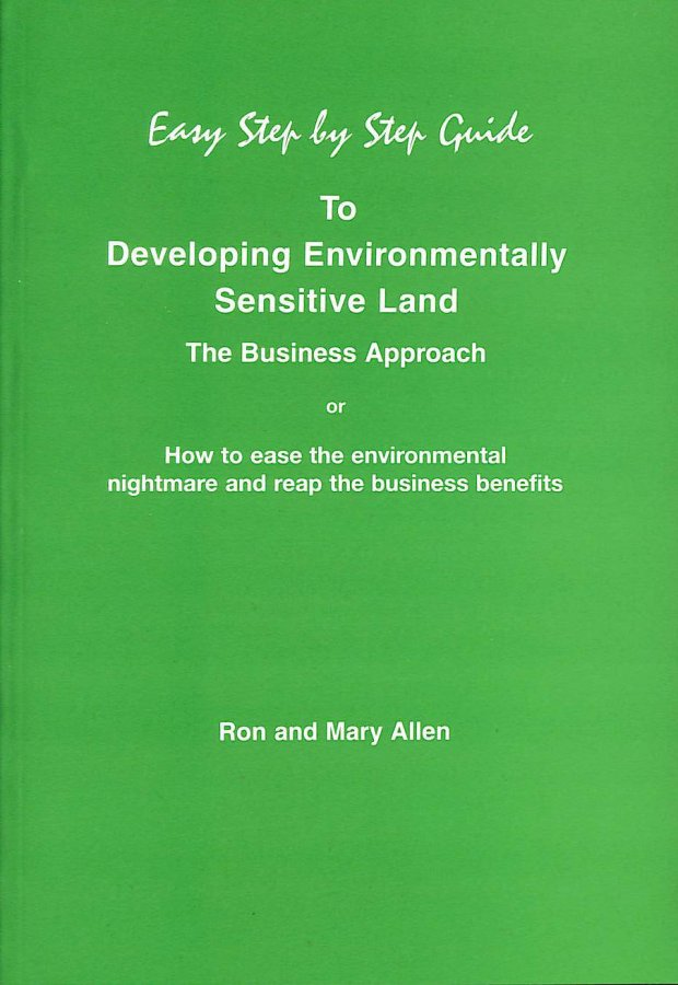 Image for The Easy Step by Step Guide to Developing Environmentally Sensitive Land: How to Ease the Environmental Nightmare and Reap the Business Benefits (Easy Step by Step Guides)