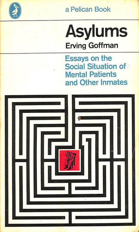 Image for Asylums: Essays On the Social Situation of Mental Patients And Other   Inmates (Pelican)