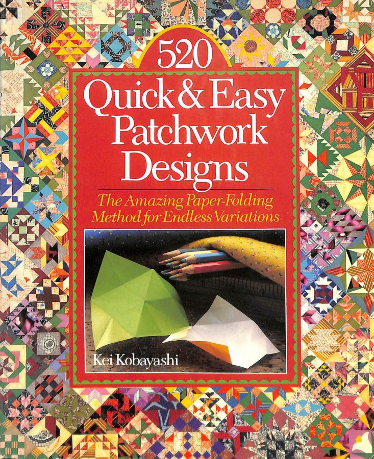 Image for 520 Quick and Easy Patchwork Designs: The Amazing Paper-folding Method for Endless Variations