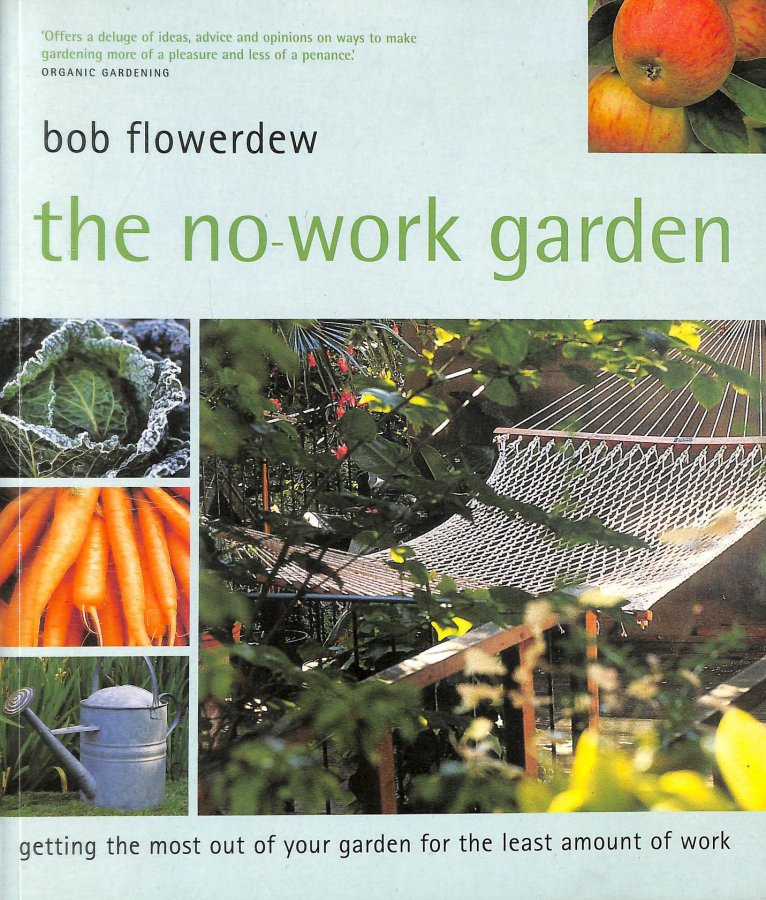 Image for The No-Work Garden: Getting the Most Out of Your Garden for the Least Amount of Work