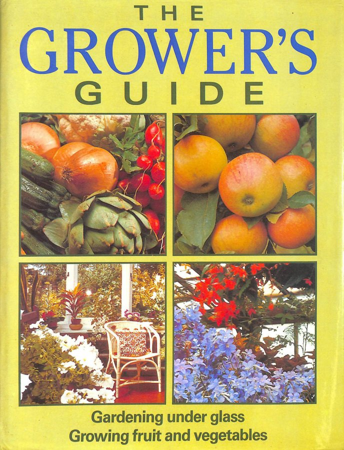Image for The Grower's Guide: Gardening Under Glass, Growing Fruit and Vegetables