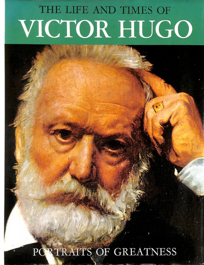 Image for The life and times of Victor Hugo (Portraits of greatness)