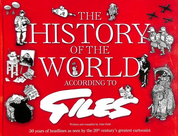 Image for The History of the World According to Giles: 50 years of headlines as seen by the 20th Century's greatest cartoonist