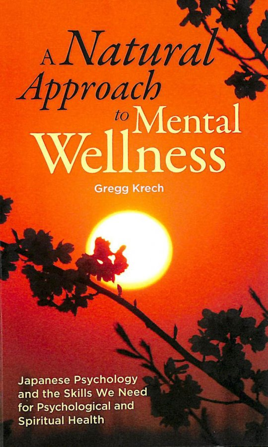 Image for A Natural Approach to Mental Wellness: Japanese Psychology and the Skills We Need for Psychological and Spiritual Health