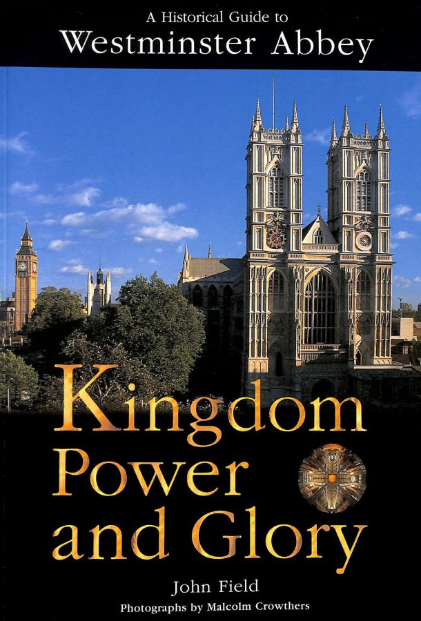 Image for Kingdom Power and Glory: A Historical Guide to Westminster Abbey