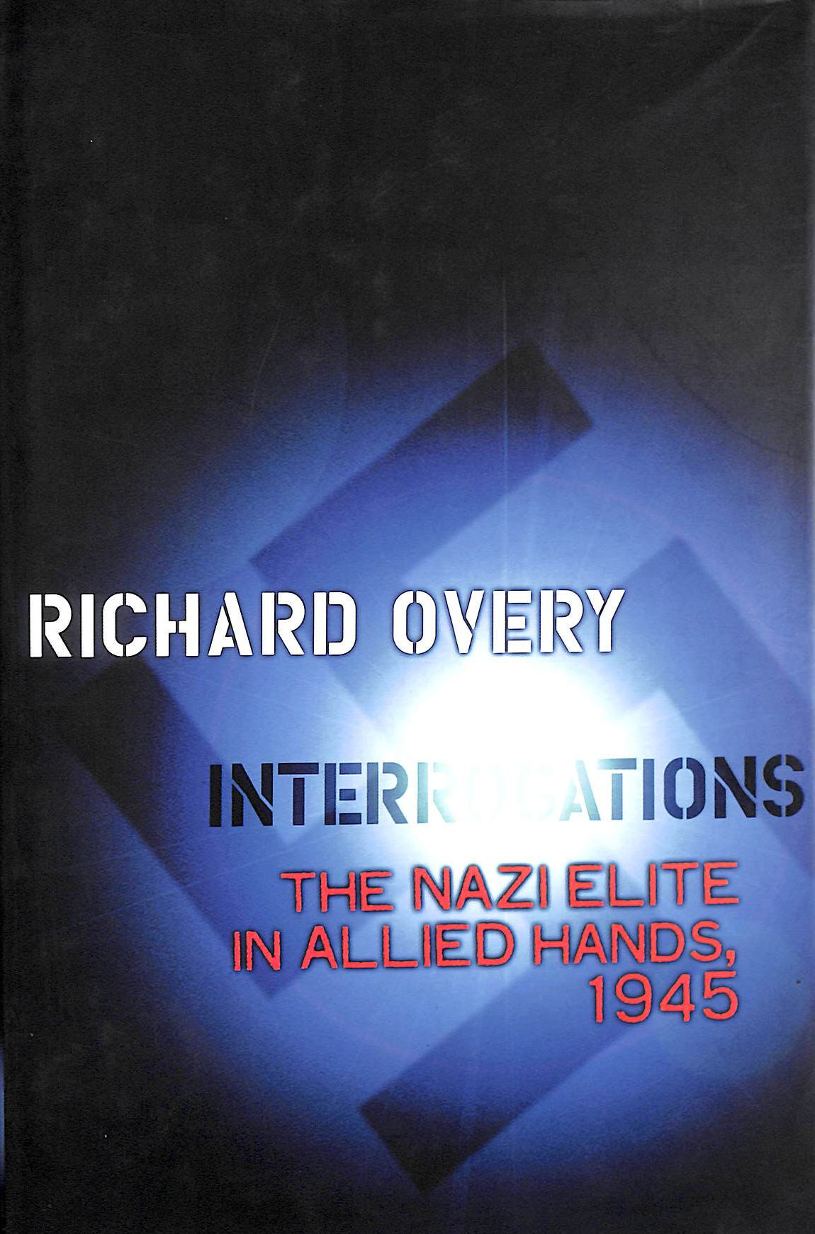 Image for Interrogations: The Nazi Elite in Allied Hands, 1945 (Allen Lane History)