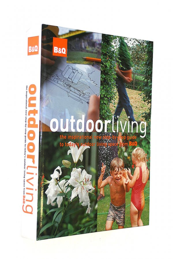 Image for BandQ Outdoor Living: The Inspirational New Step-by-step Guide to Today's Outdoor Living Space from BandQ