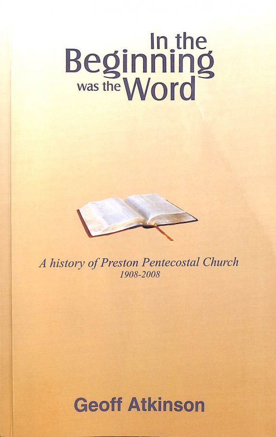 Image for In the Beginning Was the Word: A History of Preston Pentecostal Church 1908-2008