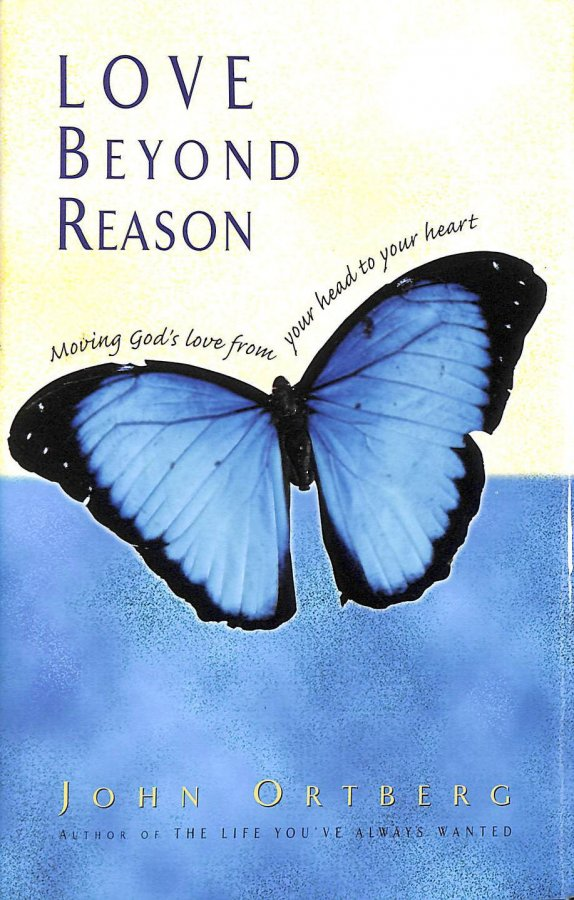 Image for Love Beyond Reason: Moving God's Love from Your Head to Your Heart