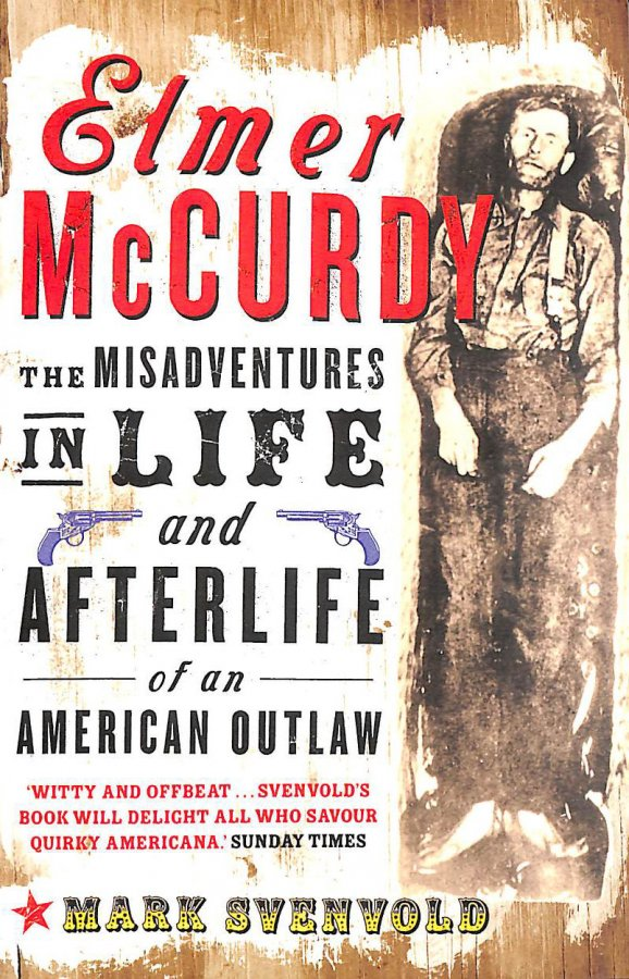 Image for Elmer McCurdy: The Misadventures in Life and Afterlife of an American Outlaw