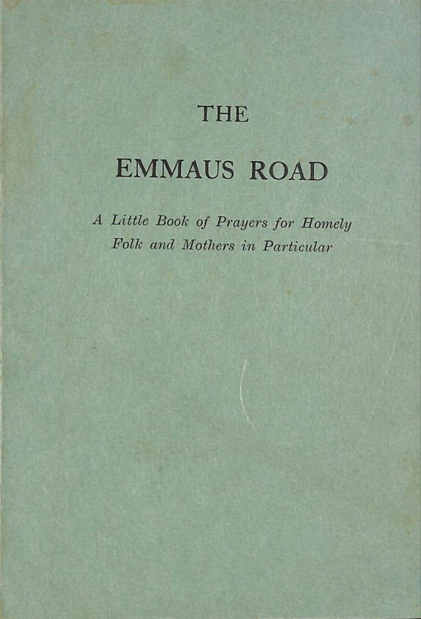 Image for The Emmaus road: A little book of prayers for homely folk and mothers in particular