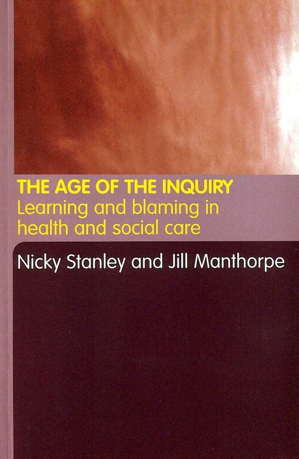 Image for The Age of the Inquiry: Learning and Blaming in Health and Social Care