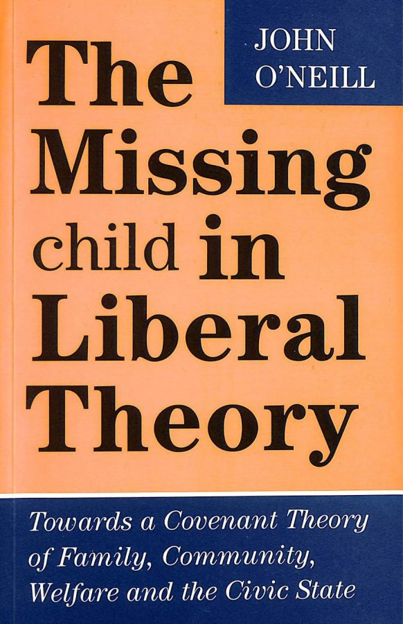 Image for The Missing Child in Liberal Theory: Towards a Covenant Theory of Family, Community, Welfare and the Civic State: Towards a Conventional Theory of Family, Community Welfare and the Civic State