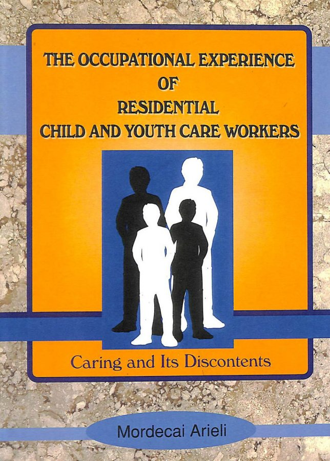 Image for The Occupational Experience of Residential Child and Youth Care Workers: Caring and Its Discontents (Monograph Published Simultaneously As Child and Youth Services , Vol 18, No 2)