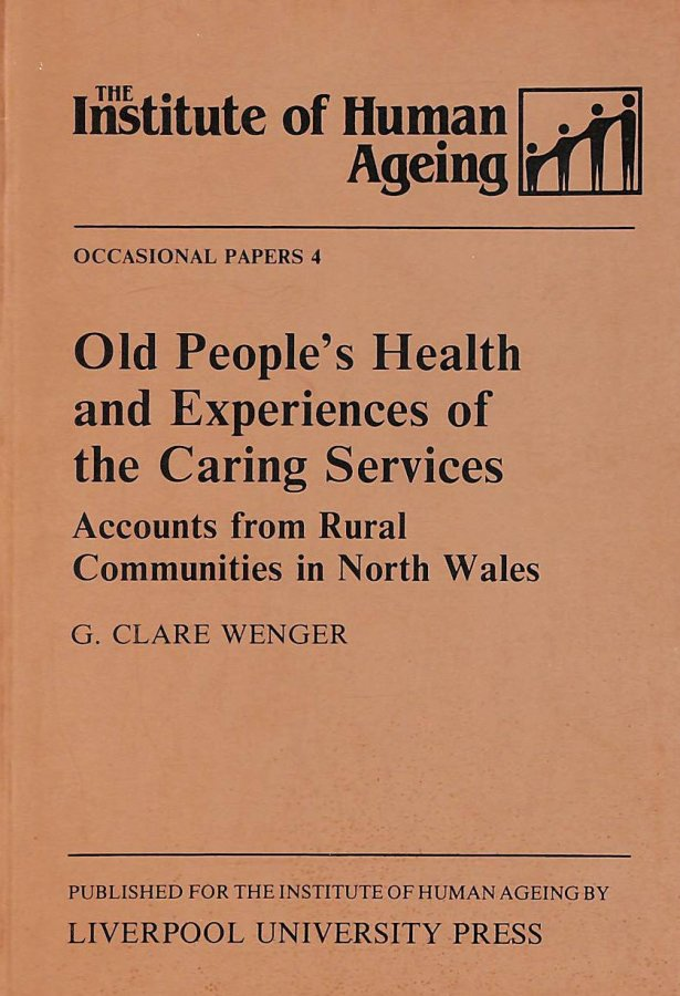 Image for Old People's Health and Experiences of the Caring Services: Accounts from Rural Communities in North Wales (Institute of Human Ageing occasional papers)
