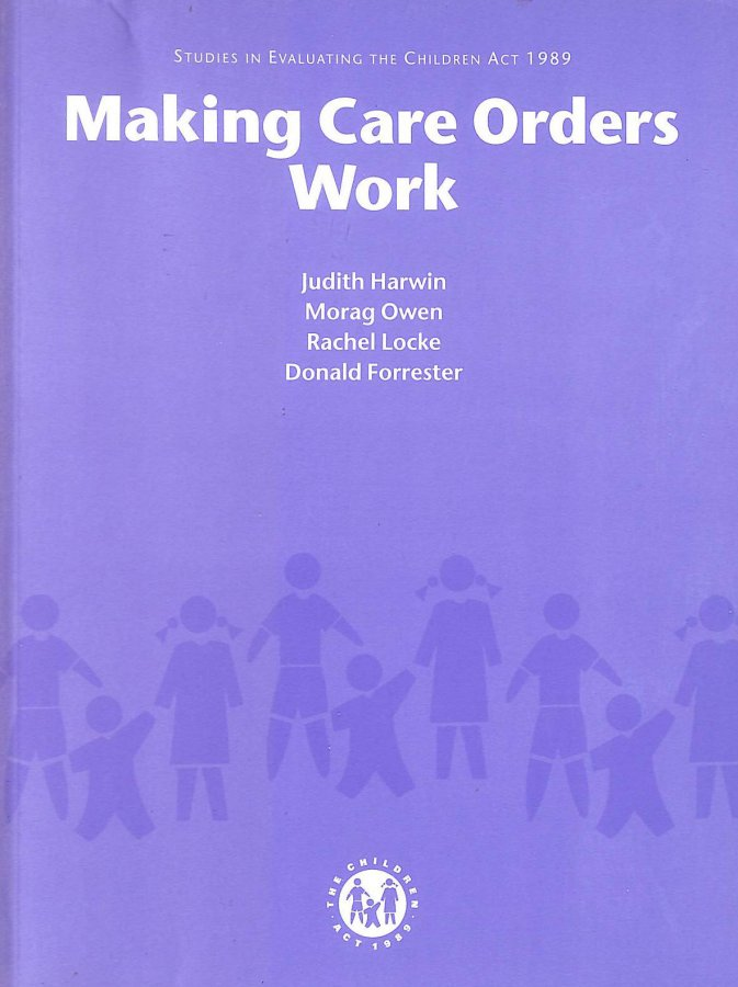 Image for Making Care Orders Work,a Study of Care Plans and Their Implementation: Studies in Evaluating the Children Act 1989