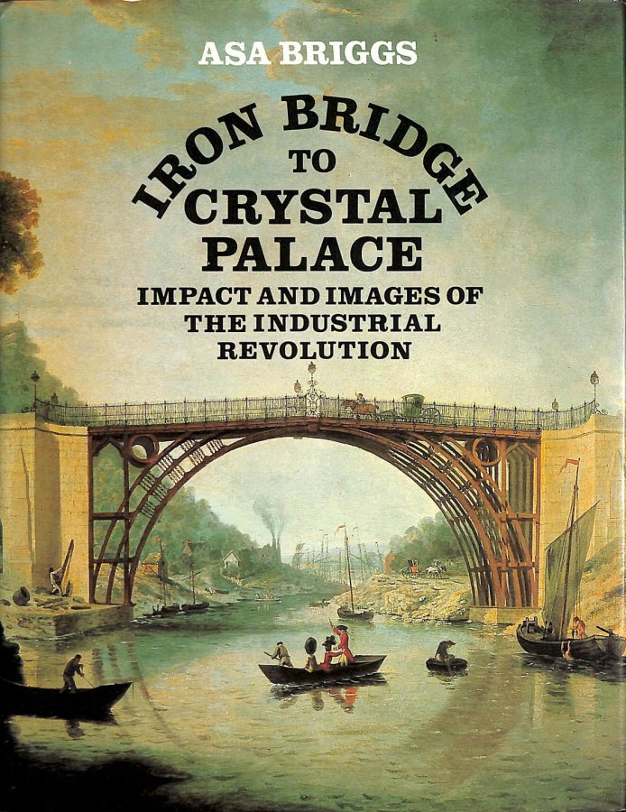 Image for Iron Bridge to Crystal Palace: Impact and  Images of the Industrial Revolution