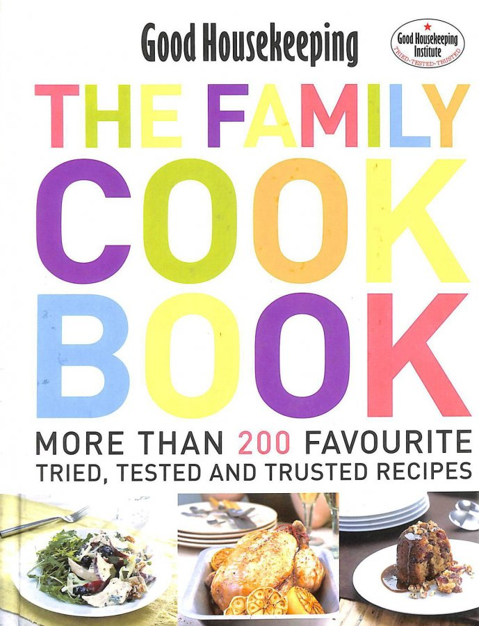 Image for GOOD HOUSEKEEPING THE FAMILY COOK BOOK: More Than 200 Favourite Tried, Tested And Trusted Recipes'