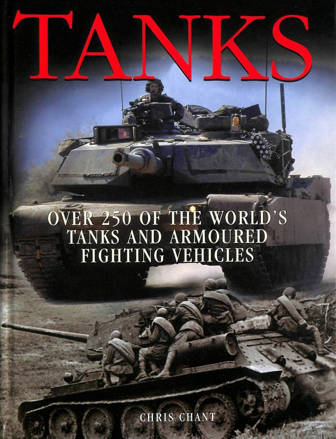 Image for Tanks: Over 250 of the World's Tanks and Armoured Fighting Vehicles