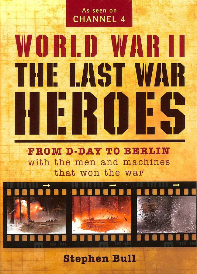 Image for World War II: The Last War Heroes: From D-Day to Berlin with the men and machines that won the war