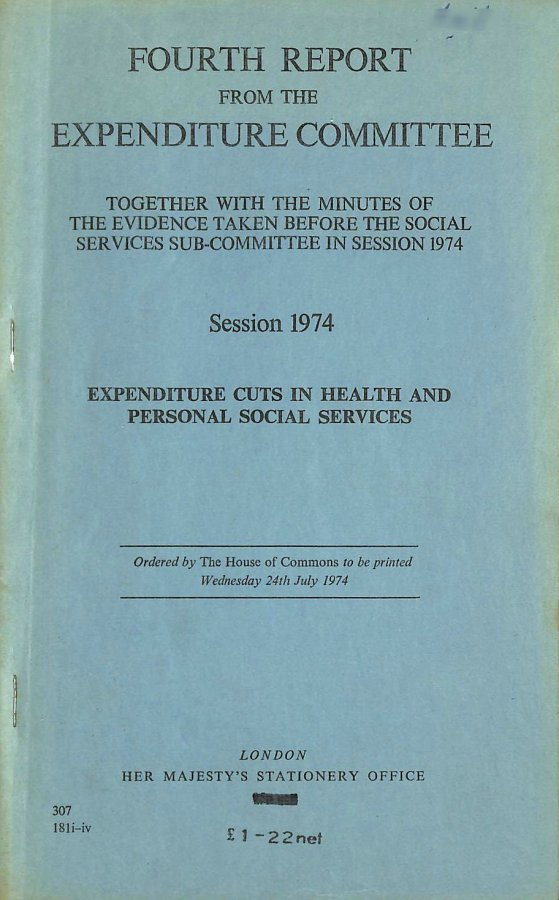 Image for Expenditure cuts in health and personal social services: Fourth report from the Expenditure Committee, session 1974, together with the minutes of,  Sub-committee in session 1974 (1974 H.C.307)