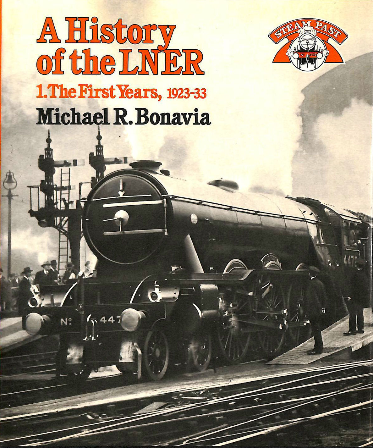 Image for A History of the LNER: 1 The Early Years, 1923-1933 (Steam Past Series): The First Years, 1923-33
