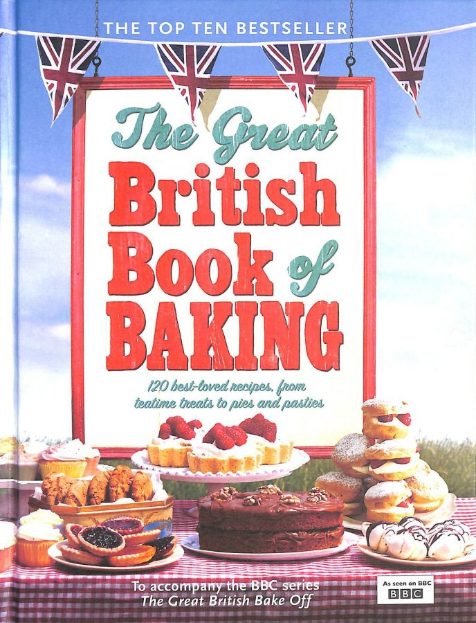 Image for The Great British Book of Baking: 120 best-loved recipes from teatime treats to pies and pasties. To accompany BBC2's The Great British Bake-off