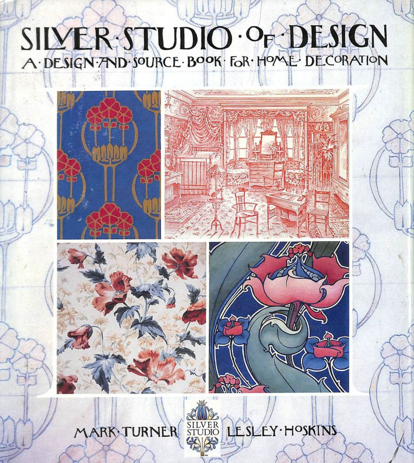 Image for The Silver Studio of Design: Victorian; Edwardian; Art Nouveau; Art Deco:A Design And Source Book For Home Decoration