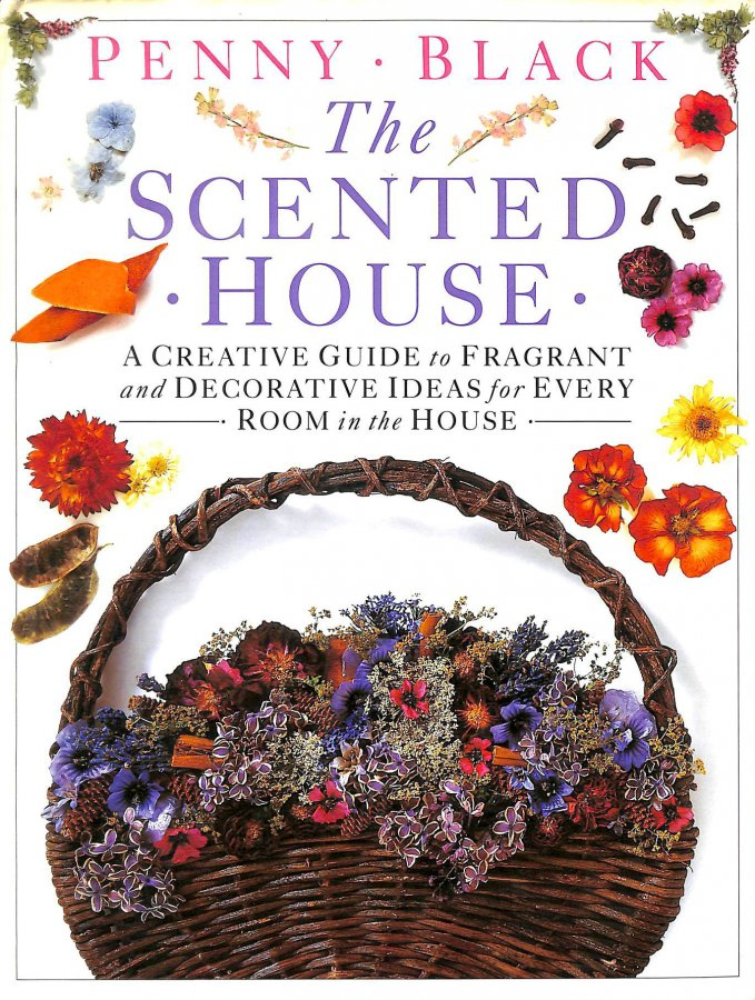 Image for THE SCENTED HOUSE: A CREATIVE GUIDE TO FRAGRANT AND DECORATIVE IDEAS FOR EVERY ROOM IN THE HOUSE.