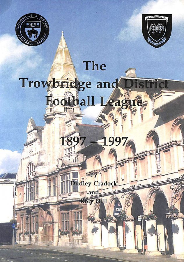 Image for Trowbridge and District Football League: The First 100 Years 1897-1997