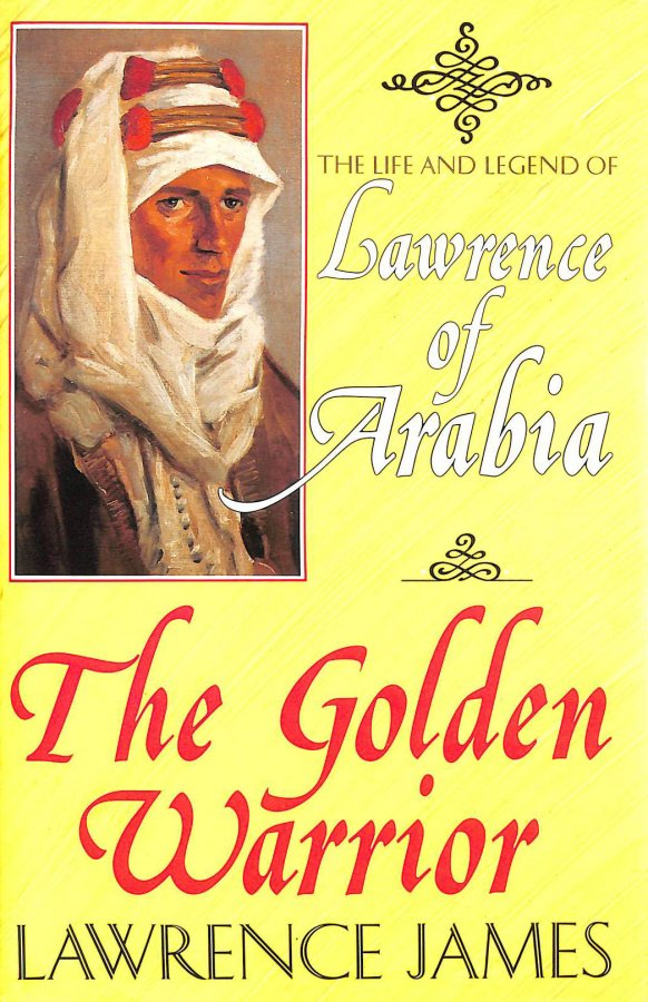 Image for The Golden Warrior: Life and Legend of Lawrence of Arabia