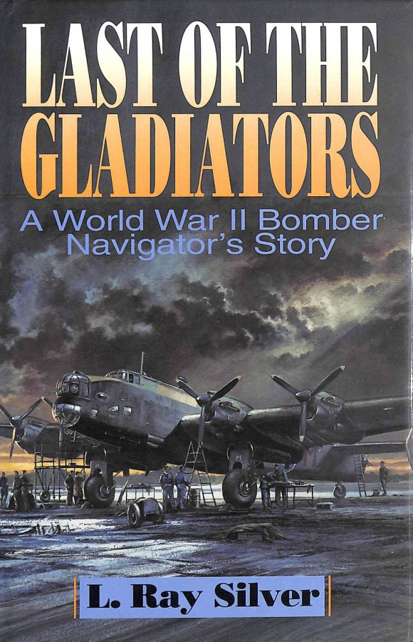 Image for Last of the Gladiators: A World War II Bomber Navigator's Story