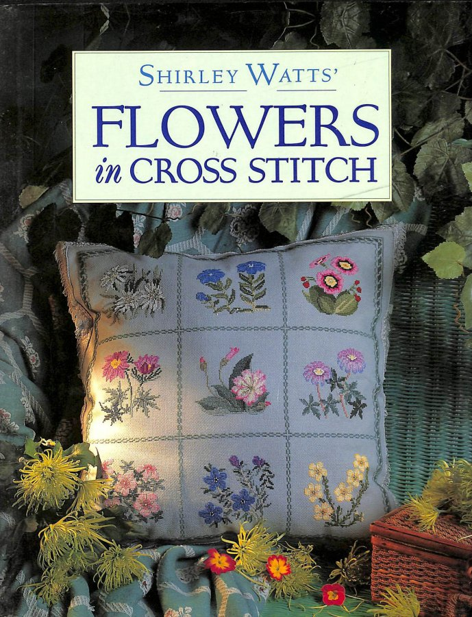 Image for Shirley Watts' Flowers in Cross Stitch (The cross stitch collection)