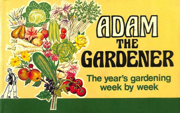Image for Adam the Gardener: The Year's Gardening Week By Week
