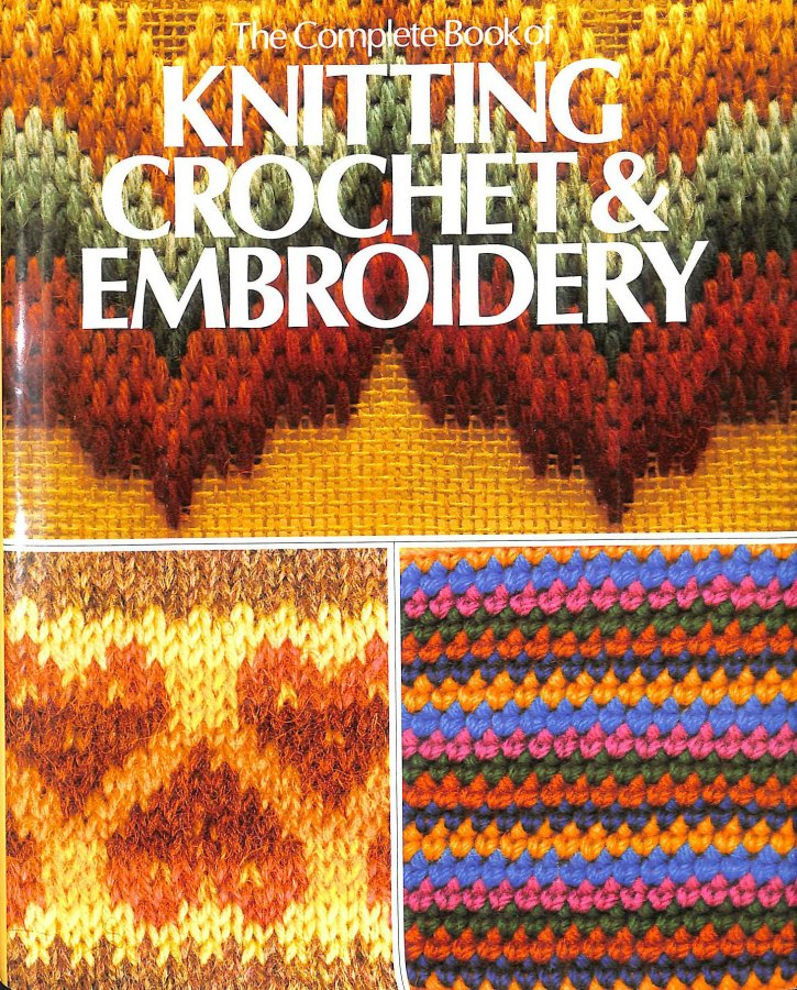 Image for Complete Book of Knitting, Crochet and Embroidery