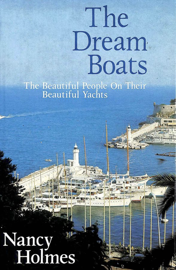 Image for Dream Boats: The Beautiful People on Their Beautiful Yachts