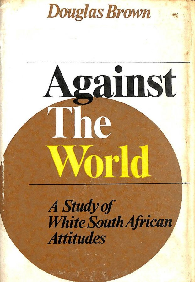 Image for Against the world: A study of white South African attitudes