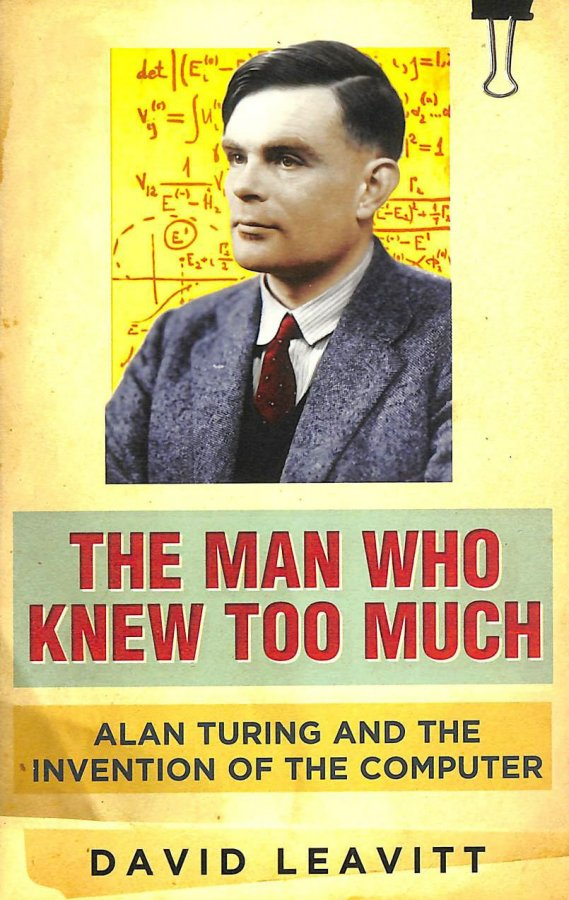 Image for The Man Who Knew Too Much: Alan Turing and the invention of computers: Alan Turing and the Invention of the Computer