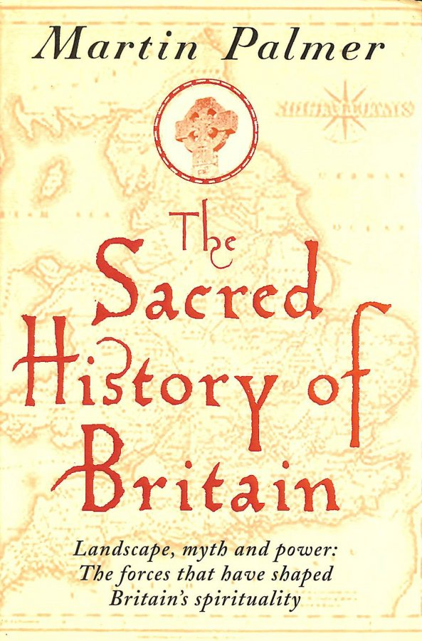Image for The Sacred History of Britain: Landscape, Myth and Power - The Forces That Have Shaped Britain's Spirituality
