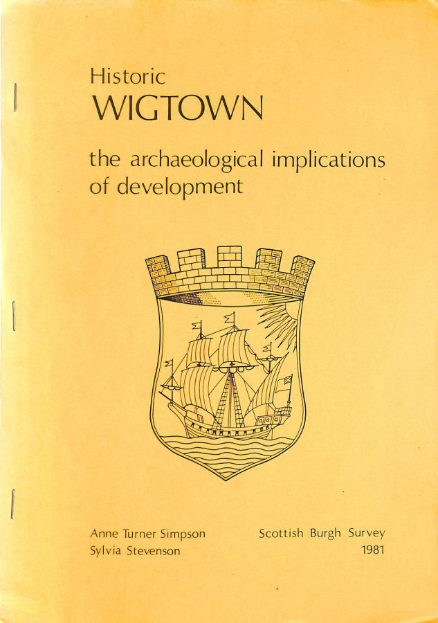 Image for Historic Wigtown: the Archaeological Implications of Development (Scottish burgh survey)