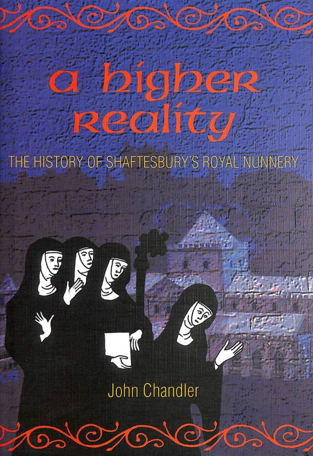 Image for A Higher Reality: The History of Shaftesbury's Royal Nunnery