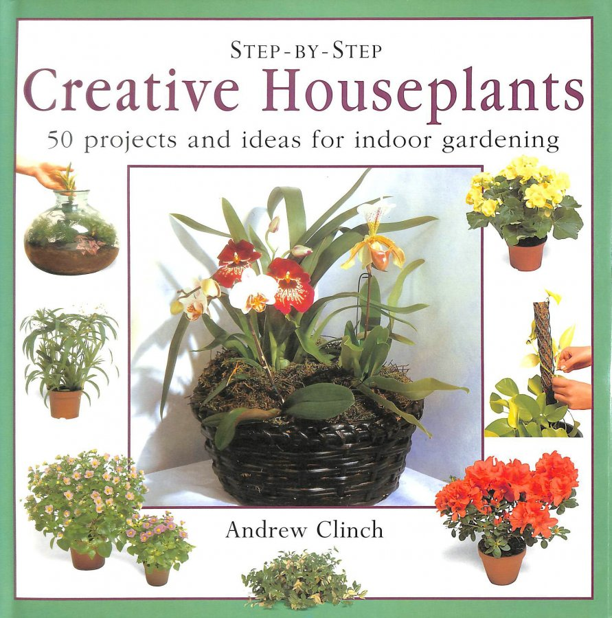 Image for Creative Houseplants: 50 Projects and Ideas for Indoor Gardening (Step-by-Step)