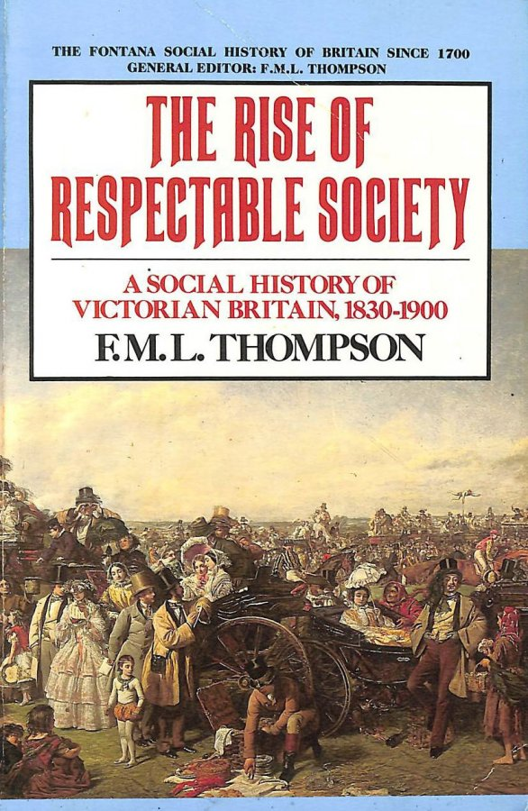 Image for The Rise of Respectable Society: Social History of Victorian Britain, 1830-1900 (The Fontana social history of Britain since 1700)