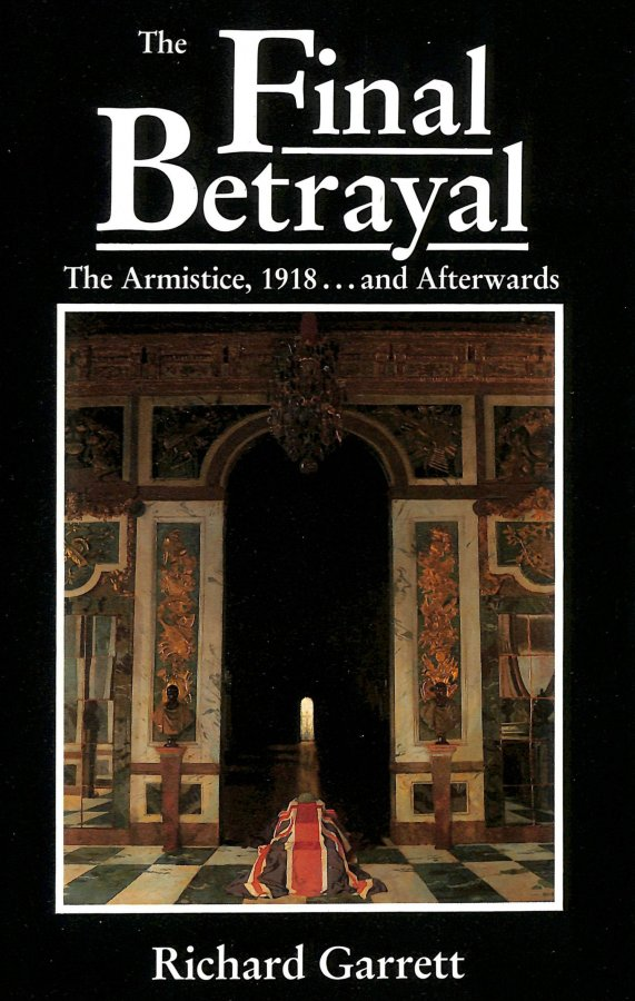 Image for The Final Betrayal: The Armistice, 1918.and Afterwards
