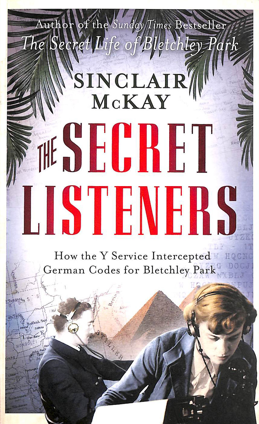 Image for The Secret Listeners: How the Wartime Y Service Intercepted the Secret German Codes for Bletchley Park
